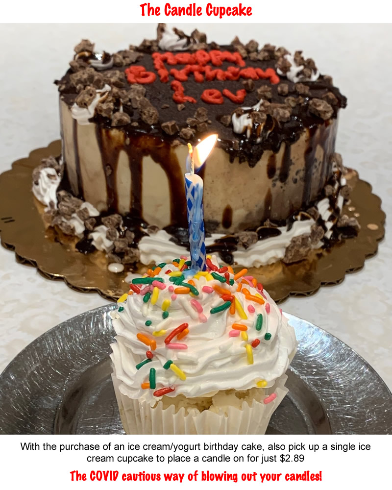 The Candle Cupcake! With the purchase of an ice cream/yogurt birthday cake, also pick up a single ice cream cupcake to place a candle on for just $2.89. The COVID cautious way of blowing out your candles